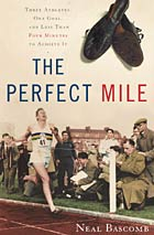The Perfect Mile, by Neal Bascomb